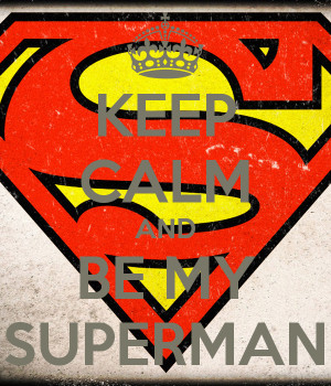 Your My Superman Keep calm and be my superman