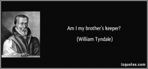 Am I my brother's keeper? - William Tyndale
