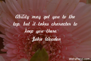 ability-Ability may get you to the top, but it takes character to keep ...