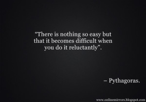pythagoras quotes There is nothing so easy but that it becomes