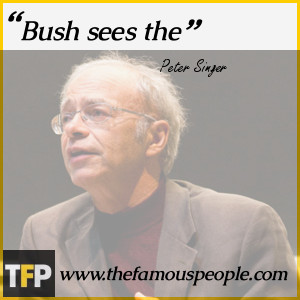 peter singer quotes bush doesn t present himself as a realpolitik ...