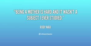 quote-Ruby-Wax-being-a-mother-is-hard-and-it-93024.png