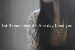 still remember the first day I met you