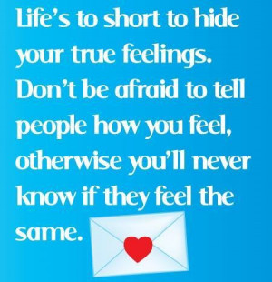 ... feel, otherwise youll never know if they feel the same. ~ best quotes