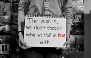 The point is, we don't choose who we fall in love with