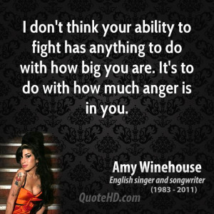 don't think your ability to fight has anything to do with how big ...