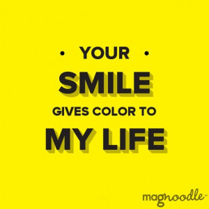 Your smile gives color to my life #quote