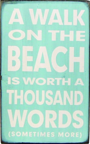 Sign -A Walk on the Beach is Worth a Thousand Words.