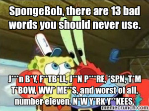 SpongeBob, there are 13 bad words you should never use. Sep 19 00:47 ...