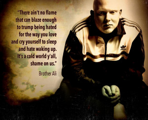 Brother Ali speaking out for his fellow man.