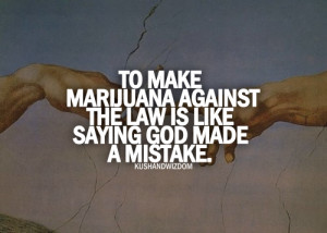 Weed Quotes And Sayings To make marijuana against the