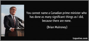 You cannot name a Canadian prime minister who has done as many ...