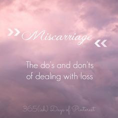 Miscarriage: The Do's and Don'ts of Dealing with Loss - very helpful ...