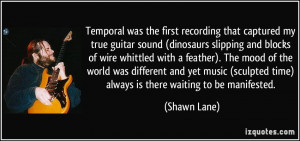 Temporal was the first recording that captured my true guitar sound ...