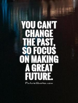 Change Quotes Positive Attitude Quotes Focus Quotes The Past Quotes