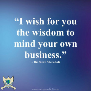... for you the wisdom to mind your own business.