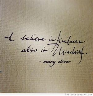 believe in kindness also in mischief