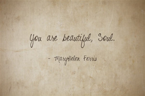 You are beautiful, Soul.