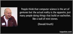 People think that computer science is the art of geniuses but the ...