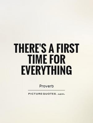 First Time for Everything Quotes