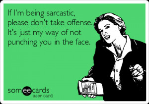 Sarcasm is a gift that lasts forever, especially when you send it in a ...