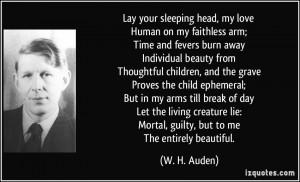 Lay your sleeping head, my love Human on my faithless arm; Time and ...