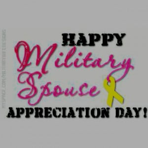 Happy Military Spouse Appreciation Day !!!!