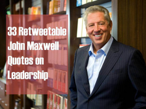 33 Retweetable John Maxwell Quotes on Leadership