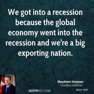 into a recession because the global economy went into the recession ...