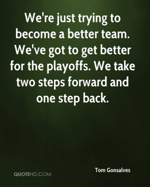 better for the playoffs We take two steps forward and one step back