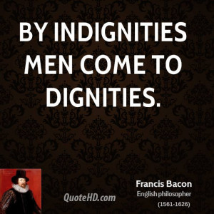 By indignities men come to dignities.