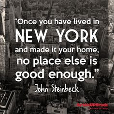 Once you have lived in New York and made it your home, no place else ...