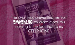 ... my alarm clock this morning is the fact that its my cellphone