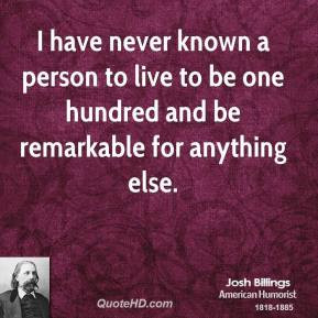 josh-billings-comedian-i-have-never-known-a-person-to-live-to-be-one ...