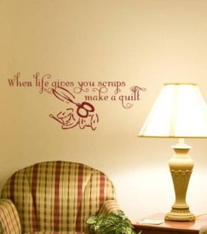When Life Gives you Scraps Make a Quilt Quote Decal vinyl