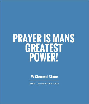 Prayer is mans greatest power! Picture Quote #1