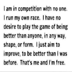 Yup! I am in competition with myself and that's it! Training for the ...