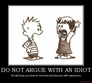 funny do not argue with an idiot they will beat you with expertise ...