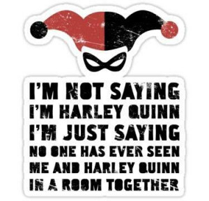 harley quinn i m just saying no one has ever seen me and harley quinn ...