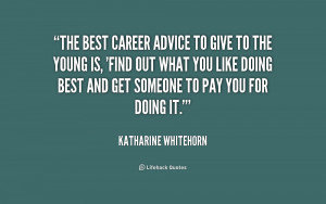 quote-Katharine-Whitehorn-the-best-career-advice-to-give-to-219542.png