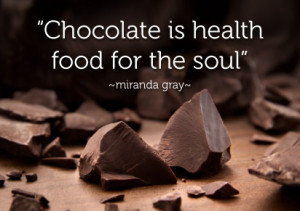 Chocolate is Health Food for the soul!