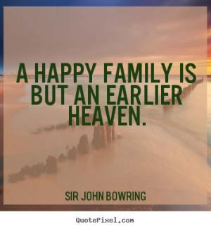 """happy family is but an earlier heaven. """""""