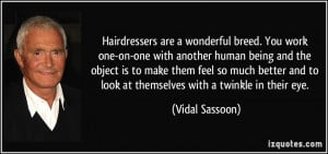Hairdressers are a wonderful breed. You work one-on-one with another ...