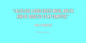also love a good cheesy movie, and I'm kind of addicted to my ...