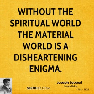 ... the spiritual world the material world is a disheartening enigma