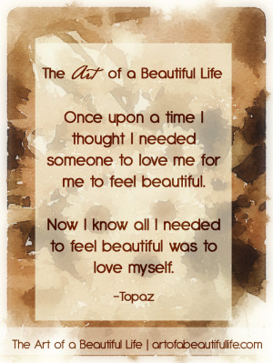 ... feel beautiful. Now I know all I needed to feel beautiful was to love