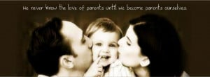 We never know the love of parents until we become parents ourselves.