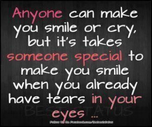 Anyone can make you smile or cry but its takes someone special to make ...