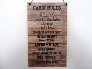 ... this Cabin sign https://www.etsy.com/listing/151915833/cabin-rules