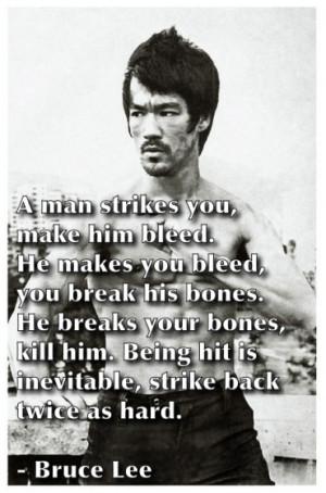 man strikes you, make him bleed. He makes you bleed, you break his ...